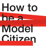 How To Be A Model Citizen